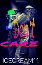 I Don't Care (Completed & Editing) [Side Short Story Of WHSR & WLYG] by IceCream11
