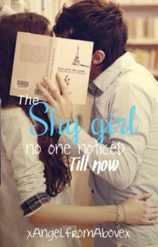 The shy girl no one notices...till now  by xAngelFromAbovex