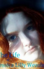 The Life Of Jessica Lilly Weasley by TheeOriginalEpicFail
