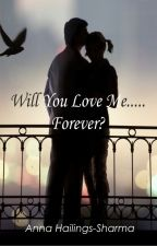 Will You Love Me......... Forever? #Wattys2015 by isabella_linner