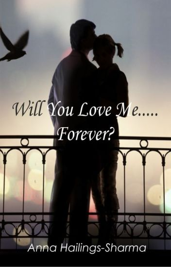 Will You Love Me......... Forever? #Wattys2015