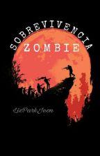 Sobrevivencia Zombie *TERMINADO* by HatsuneGrimes