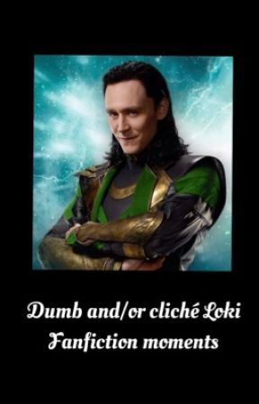 Dumb and/or cliché Loki Fanfiction moments - #2 loki probs wouldn't