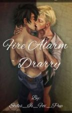 Fire Alarm-Drarry by Stiles_Is_Fox_Pup