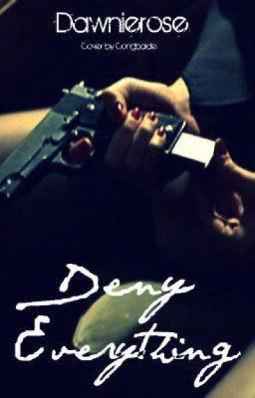 Deny Everything by Dawnierose