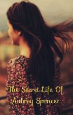 The Secret Life of Aubrey Spencer  by Robyn_2207