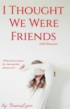 I Thought We Were Friends (Seth Clearwater) UNDER REWRITE by BrianaLynn