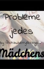 Probleme jedes Mädchens by strawberryfeelings_