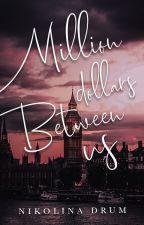 Million Dollars Between Us (Wattpad Version) by NikolinaDrum