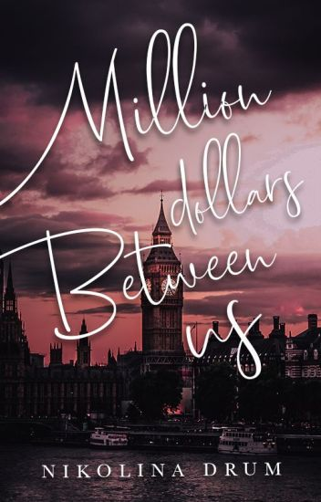 Million Dollars Between Us (Wattpad Version)