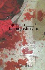querida _____ / terror justin y tu by Reyna1534