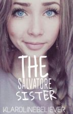 The Salvatore Sister - The Vampire Diaries Fanfic by klarolinebeliever