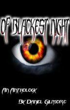 Of Blackest Night: An Anthology of the Strange and Scary by DanGil