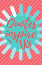 Quotes Inspire Us by AshniSaffron