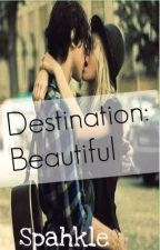Destination: Beautiful (It's back!) by Spahkle