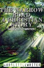 The Narrow Road- A Christian Story by GodsLittleWriter