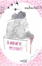 16 and We're... Pregnant? (Larry Stylinson) by onedirection23rd
