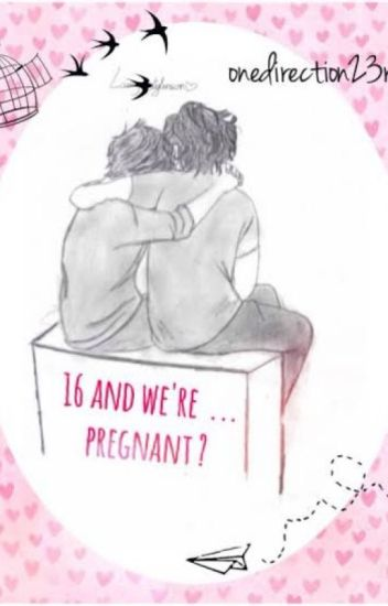 16 and We're... Pregnant? (Larry Stylinson)