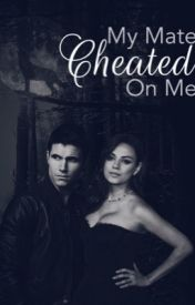 My Mate Cheated On Me (Slowly Editing) by akhan1997