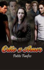 ODIO x AMOR -Terminado- by PatitoFanfics