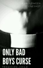 Only Bad Boys Curse- A Halloween Oneshot by tragician_child