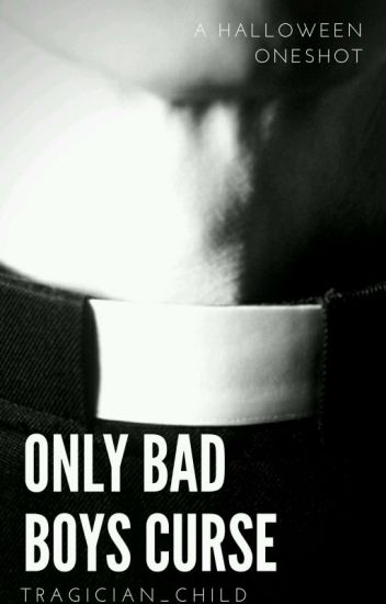 Only Bad Boys Curse- A Halloween Oneshot