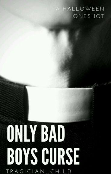 Only Bad Boys Curse- A Halloween Oneshot