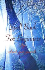 Spell Book for Beginners by the-witchy-hedge-fae