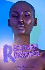 ¡Recomendaciones! by IvonneGlynn