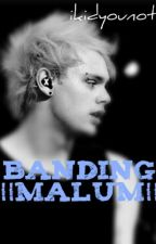 Banding ||Malum|| by ikidyounot