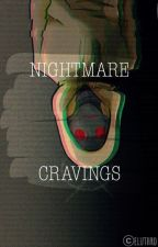 Nightmare Cravings (Hoody X Reader) by eluthromaniac