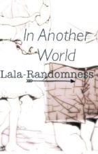 In Another World by lala-randomness