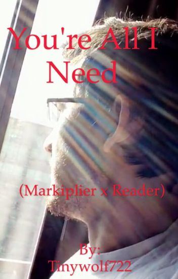 You're All I Need (Markiplier x Reader)