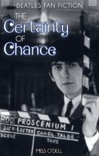 The Certainty Of Chance (Beatles Fan Fiction) by MissODell
