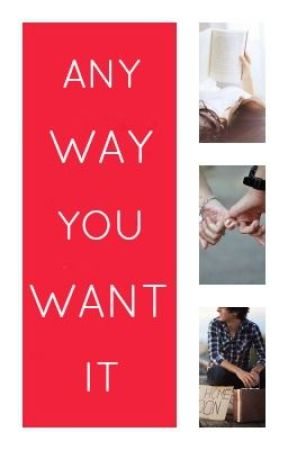 Any Way You Want It by meeeshelley
