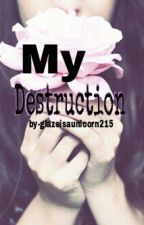 My Destruction by glazeisaunicorn215
