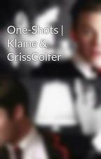 One-Shots | Klaine & CrissColfer by gleek_4evr