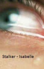 Stalker - Isabelle by leavemealoneimreadin