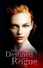 Destined to be a Rogue (Alphas and Rogues#1) by donadee