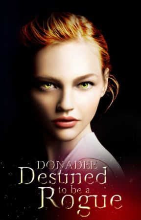 Destined to be a Rogue (Alphas and Rogues#1) {Will be Edited Soon} by donadee