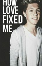 How Love Fixed Me(Sequel to how love found me)(Niall Horan fan-fic) by AlyssaPaige1