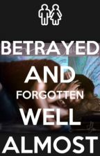 Betrayed and Forgotten... Well Almost by LilydaughterofHecate