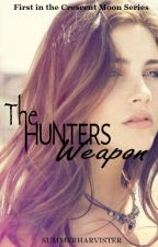 The Hunters Weapon (First in the Crescent Moon Series)-On Hold- by SummerHarvister