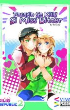 Patayin sa Kilig si Miss Bitter [Published under VIVA PSICOM] by reyaliz