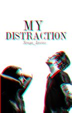 My Distraction by Xenya_Lovies