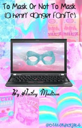 To Mask or Not To Mask (A Henry Danger Fanfic) [COMPLETED] by mcddie