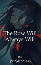 The Rose Will Always Wilt. (BoyXBoy) by purplenatash
