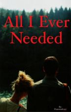 All I Ever Needed by easywayout
