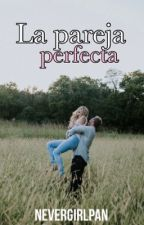 La pareja perfecta |En espera| by NeverGirlPan