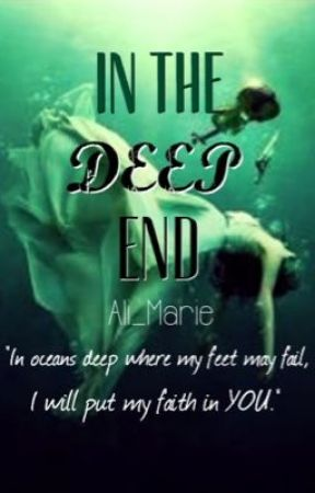 In The Deep End (On hold) by Ali_Marie